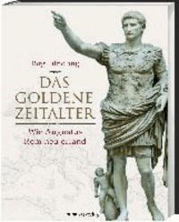 Das Goldene Zeitalter - Wie Augustus Rom neu erfand.