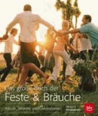 Das große Buch der Feste & Bräuche - Rituale, Rezepe und Dekorationen.