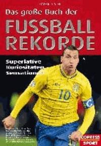 Das große Buch der Fußball-Rekorde - Superlative, Kuriositäten, Sensationen.