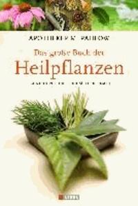 Das große Buch der Heilpflanzen - Gesund durch die Heilkräfte der Natur.