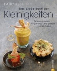 Das große Buch der Kleinigkeiten - Amuse gueules, Fingerfood und andere Leckerbissen.