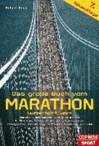 Das große Buch vom Marathon - Lauftraining mit System - Marathon-, Halbmarathon und 10-km-Training - Für Einsteiger, Fortgeschrittene und Leistungssportler - Trainingspläne, Jahrestraining, Krafttraining, Ernährung, Gymnastik.
