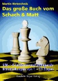 Das große Buch vom Schach & Matt - 956-4 moderne und zwingende Mattstellungen von 1-11 Zügen.