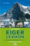 Das große Eiger-Lexikon - Die Eiger-Nordwand von A-Z, mit über 600 Stichworten.