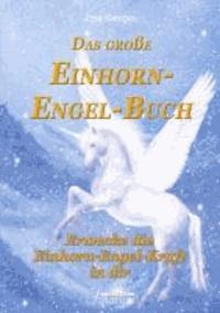 Das große Einhorn-Engel-Buch - Erwecke die Einhorn-Engel-Kraft in dir.