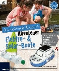 Das große Elektronik Baubuch Abenteuer - Elektro- & Solar-Boote - 14 geniale Boote für coole Kids.