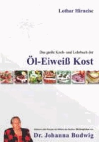 Das große Koch- und Lehrbuch der Öl Eiweiß Kost.