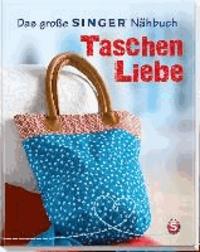 Das große SINGER Nähbuch Taschen-Liebe.