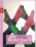 Das große Sockenbuch - 45 tolle Designs für Familie, Fashion und Wellness.