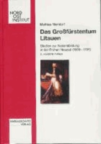 Das Großfürstentum Litauen - Studien zur Nationsbildung in der Frühen Neuzeit (1569-1795).