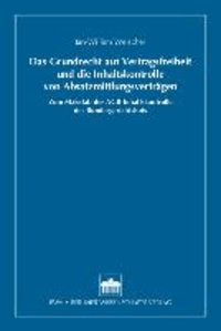 Das Grundrecht auf Vertragsfreiheit und die Inhaltskontrolle von Absatzmittlungsverträgen - Zum Maßstab der AGB-Inhaltskontrolle des Bundesgerichtshofs.