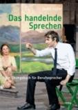 Das handelnde Sprechen - Ein Übungsbuch für Berufssprecher.