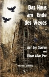 Das Haus am Ende des Weges ... - Auf den Spuren von Edgar Allan Poe.
