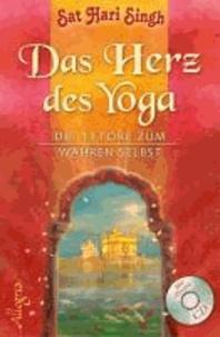 Das Herz des Yoga - Die 13 Tore zum wahren Selbst. Mit Mantra - Chants CD zu den Übungen.