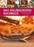 Das Holzbackofen-Kochbuch - 70 Rezepte für leckere Pizzen und Brote, für Fleisch- und Fischgerichte, Kuchen und Süßspeisen, abgestimmt auf die Zubereitung in Holzbacköfen im Freien und illustriert mit über 400 Bildern.