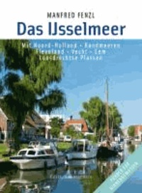 Das Ijsselmeer - Mit Noord-Holland, Randmeeren, Flevoland, Vecht, Eem, Loosdrechtse Plassen.