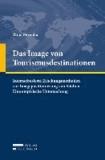 Das Image von Tourismusdestinationen - Internetbasierte Erhebungsmethoden zur Imagepositionierung von Städten - Eine empirische Untersuchung.