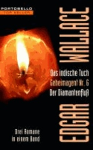 Das indische Tuch / Geheimagent Nr. 6 / Der Diamantenfluß - Drei Romane in einem Band.