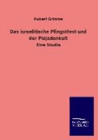 Das israelitische Pfingstfest und der Plejadenkult - Eine Studie.