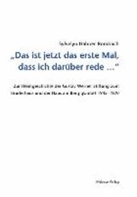 Das ist jetzt das erste Mal, dass ich darüber rede ... Zur Heimgeschichte der Gustav Werner Stiftung zum Bruderhaus und der Haus am Berg gGmbH 1945-1970 - Zur Heimgeschichte der Gustav Werner Stiftung zum Bruderhaus und der Haus am Berg gGmbH 1945-1970.