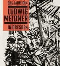 Das Jahr 1914. Ludwig Meidner in Dresden.