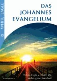 Das Johannes Evangelium - White Eagle enthüllt die verborgene Weisheit.