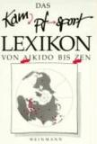 Das Kampfsport Lexikon von Aikido bis Zen.