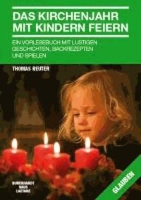 Das Kirchenjahr mit Kindern feiern - Ein Vorlesebuch mit lustigen Geschichten , Backrezepten und Spielen..