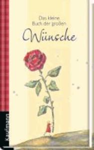 Das kleine Buch der großen Wünsche.