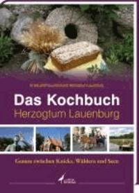 Das Kochbuch Herzogtum Lauenburg - Genuss zwischen Knicks, Wäldern und Seen.