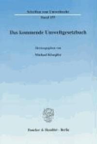 "Das kommende Umweltgesetzbuch - Tagungsband zur Fachtagung ""Auf dem Weg zum Umweltgesetzbuch"" des Forschungszentrums Umweltrecht - FZU der Humboldt-Universität zu Berlin am 21. Juni 2006."
