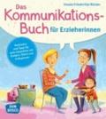 Das Kommunikationsbuch für Erzieherinnen - Methoden und Tipps für gute Gespräche mit Kindern, Eltern und Kolleginnen.