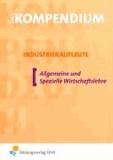 Das Kompendium Industriekaufleute - Allgemeine und Spezielle Wirtschaftslehre Lehr-/Fachbuch.