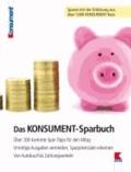 Das KONSUMENT-Sparbuch - Über 300 konkrete Spar-Tipps für den Alltag. Unnötige Ausgaben vermeiden, Sparpotenziale erkennen. Von Autokauf bis Zahlungsverkehr.