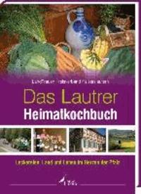 Das Lautrer Heimatkochbuch - Leckereien, Land und Leben im Herzen der Pfalz.