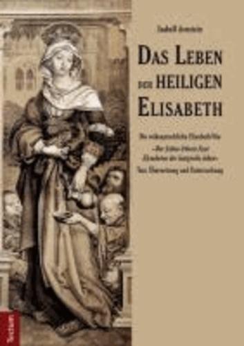 """Das Leben der heiligen Elisabeth - Die volkssprachliche Elisabeth-Vita """"Der lieben fro(u)wen Sant Elysabeten der lantgrefin leben"""" Text, Übersetzung und Untersuchung."""