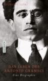 Das Leben des Antonio Gramsci - Eine Biographie.