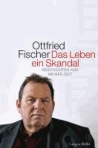 Das Leben - ein Skandal - Geschichten aus meiner Zeit.