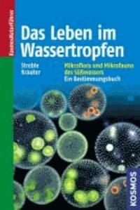 Das Leben im Wassertropfen - Mikroflora und Mikrofauna des Süßwassers. Ein Bestimmungsbuch.