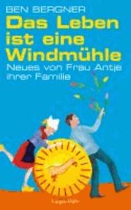 Das Leben ist eine Windmühle - Neues von Frau Antje ihrer Familie.