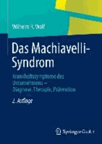 Das Machiavelli-Syndrom - Krankheitssymptome des Unternehmens - Diagnose, Therapie, Prävention.