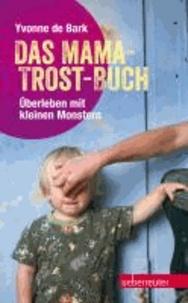 Das Mama-Trost-Buch - Überleben mit kleinen Monstern.