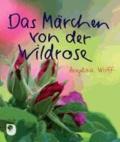 Das Märchen von der Wildrose.