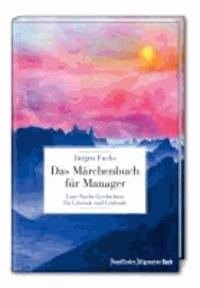 Das Märchenbuch für Manager - Gute-Nacht-Geschichten für Leitende und Leidende.