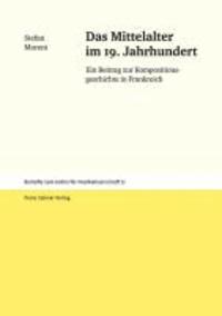 Das Mittelalter im 19. Jahrhundert - Ein Beitrag zur Kompositionsgeschichte in Frankreich.