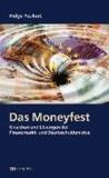 Das Moneyfest - Ursachen und Lösungen der Finanzmarkt- und Staatsschuldenkrise.