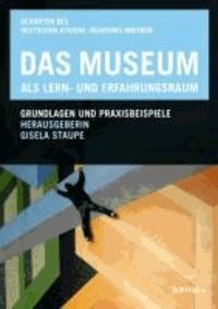 Das Museum als Lern- und Erfahrungsraum - Grundlagen und Praxisbeispiele.