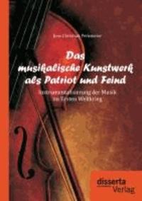 Das musikalische Kunstwerk als Patriot und Feind: Instrumentalisierung der Musik im Ersten Weltkrieg.