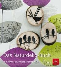 Das Naturdeko-Buch - Kreatives aus Zweigen, Beeren & Co..