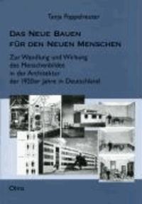 Das Neue Bauen für den Neuen Menschen - Zur Wandlung und Wirkung des Menschenbildes in der Architektur der 1920er Jahre in Deutschland.
